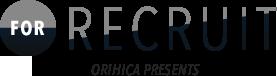 FOR RECRUIT ORIHICA PRESENTS